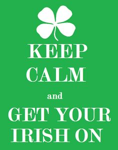 Keep Calm and Get Your Irish On. #KCCO #Ireland #quotes