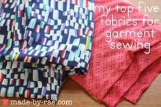 Top 5 fabrics for sewing from Made by Rae