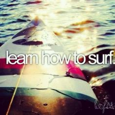 Always waned to learn how to surf! It looks like so much fun!
