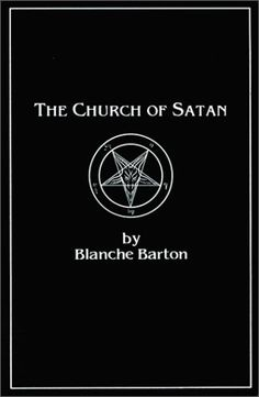 """""""The Church of Satan: A History of the World's Most Notorious Religion"""" - Blanche Barton"""