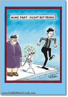 Mime Fart. Silent but deadly: Hope your birthday doesn't stink. http://www.nobleworkscards.com/4740-mime-fart-funny-cartoons-happy-birthday-card.html