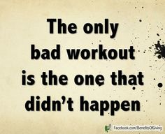 No bad Workouts!!!