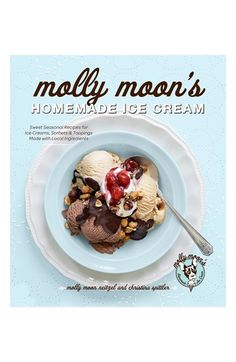 'Molly Moon's Homemade Ice Cream' Cookbook http://rstyle.me/n/m9q2vnyg6