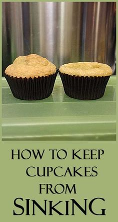 How to keep your cupcakes from sinking.