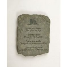 This beautiful garden stone honoring your beloved pet will make the perfect tribute to him or her in your garden.  On the stone is inscribed:  I gave you shelter, You gave me joy.  I gave you food, You gave me loyalty.  I gave you walks, you gave me companionship.  I gave you my heart, You gave me unconditional love. $29.99 pet memori