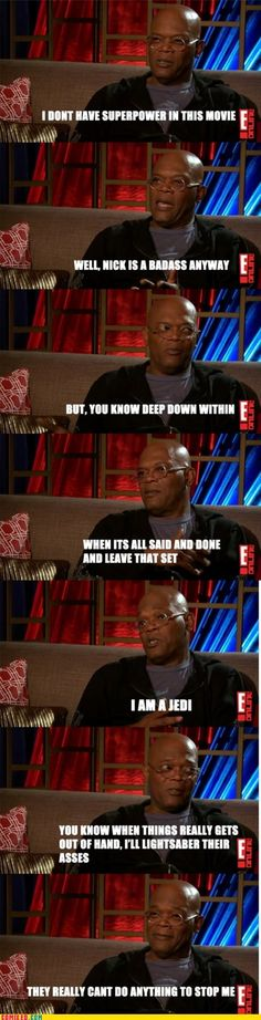 "Samuel L. Jackson is just awesome....hand me that lightsaber you know the one that says ""BAMF"" on it THIS!!!!"