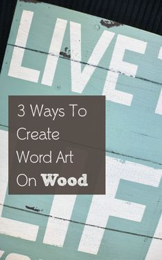 3 Ways to Create Word Art On Wood