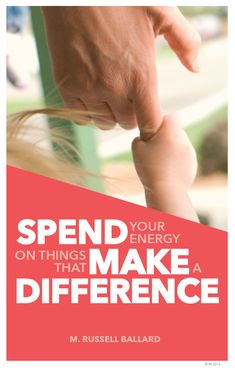 """""""Spend your energy on things that make a difference."""" —M. Russell Ballard russel ballard, m russell ballard"""