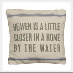Heaven is a little closer in a home by the water. Display your love of the water with our linen pillow. Created in a vintage sack style for a casual look and feel.