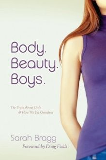 Body. Beauty. Boys  The Truth About Girls and How We See Ourselves, 978-1596693197, Sarah Bragg, New Hope Publishers