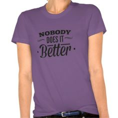 Nobody Does It Better T-shirt.