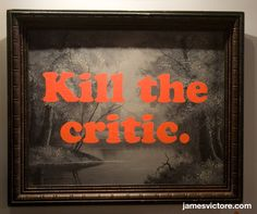 "Kill the critic.  35""x29"" (Screen print on painting)  $SOLD  #jamesvictore"