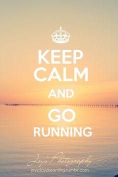 Keep Calm and Go Running