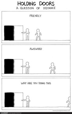 Holding doors a question of distance. I don't know why this made me laugh so hard but it did.