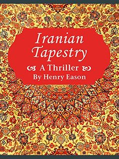 Iranian Tapestry: A Thriller by Henry Eason