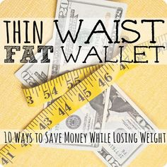 Thin Waist, Fat Wallet 10 Ways to Save Money While Losing Weight.  Great tips from a physician who has lost over 55 pounds while sticking to a tight budget.  Some of these I had never thought of before.  I especially loved #9!
