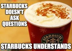 Starbucks, it's cheaper than therapy