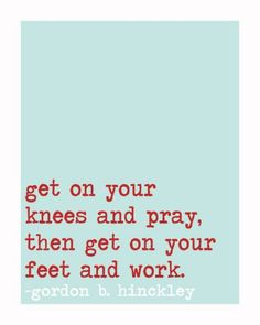 Yes, pray and then keep doing the next thing--no matter how insignificant that next thing may seem! Just keep moving forward in faith!