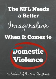 The NFL Needs a Better Imagination When It Comes to Domestic Violence - We shouldn't have to see it happen to believe. - Sisterhood of the Sensible Moms