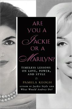 Are You a Jackie or a Marilyn?: Timeless Lessons on Love, Power, and Style by Pamela Keogh