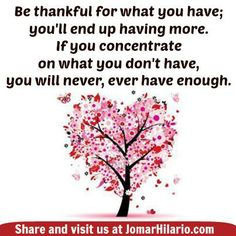 Be thankful of what you have; you'll end up having more. If you concentrate on what you don't have, you will never, ever have enough.
