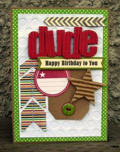 Dude Card by Nicole Nowosad using Jillibean Soup's Patterned Papers (Watermelon Gazpacho, Macho Nacho), Neopolitan Bean Bisque Pea Pod Parts, Corrugated Stars and Alphas, Kraft Tag, Epoxy Chipboard Buttons, Soup Lables, and Baker's Twine (via the Jillibean Soup blog).