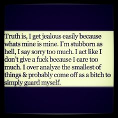 Almost all of me.... not one to get too jealous, unless provoked...lol. Otherwise. Yes. This is me.
