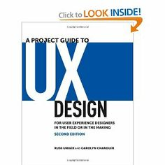 A Project Guide to UX Design: For user experience designers in the field or in the making (2nd Edition) (Voices That Matter): Russ Unger, Ca...