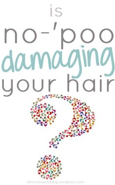 is no-'poo damaging your hair? a look into the truth about the no-'poo movement