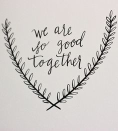 We Are So Good Together - Original Calligraphy