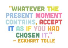 """""""Whatever the present moment contains, accept it as if you had chosen it."""" #EckhartTolle #Quoteoftheday"""