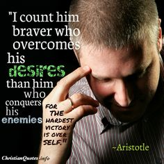 """I count him braver who overcomes his desires than him who conquers his enemies; for the hardest victory is over self.""  Aristotle    For more Christian and inspirational quotes, please visit www.ChristianQuotes.info #Christianquotes #Aristotle"