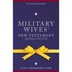 MILITARY WIVES' NEW TESTAMENT WITH PSALMS AND PROVERBS (NIV) - 90 days of encouragement and hope.  Now available! www.operationwearehere.com/booklists.html