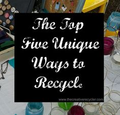 top 5 unique ways to recycle