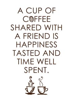 Love a cup of coffee shared with a friend...