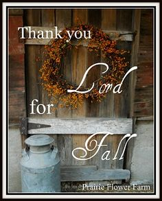 Thank you Lord for fall - my very favorite season of all!  Take a minute and Thank the Lord for something today.....