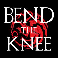 #bend the #knee #got