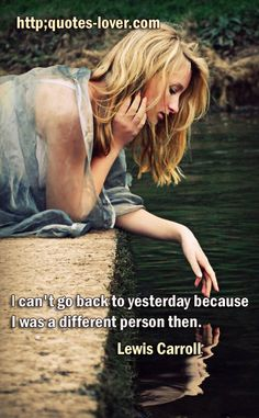 I cant go back to yesterday because I was a different person then. #Inspirational #Humor #Psychological #Alicesadventuresinwonderland #picturequotes View more #quotes on http://quotes-lover.com