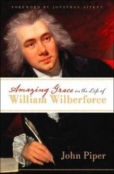 Amazing Grace in the Life of William Wilberforce- John Piper