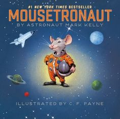 """""""Mousetronaut"""" by Astronaut Mark Kelly {This book is adorable!}"""