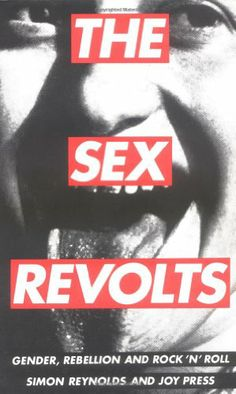 The Sex Revolts: Gender, Rebellion and Rock 'n' Roll by Simon Reynolds http://www.amazon.com/dp/1852422548/ref=cm_sw_r_pi_dp_ksmJtb04VWRFDQ0G
