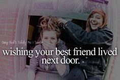 Wishing your best friend lived next door...well...at  least in the same state!