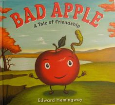 Bad Apple - A Tale Of Friendship by Edward Hemingway ages 3-5 http://corneroncharacter.blogspot.com/2013/09/ppbf-bad-apple.html