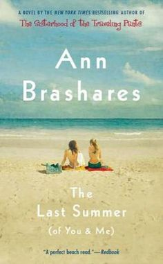 The Last Summer by Ann Brashares  Read this book about a year ago, good reading.