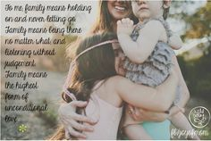 To me family means holding on and never letting go. Family means being there no matter what, and listening without judgement. Family means the highest form of unconditional love. <3 More beautiful family quotes on Joy of Mom. <3 https://www.facebook.com/joyofmom  #family #inspirational #quotes #joyofmom mormon, family quotes, judges, famili quot, inspirational quotes, daughters, letting go, families, love quotes