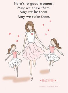 Here's to good women. May we know them. May we be them. May we raise them. #motherhood #children #family #love #momquotes #quotes #joyofmom #rosehill