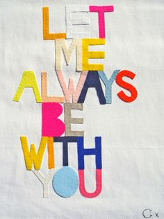 Let me always be with you.