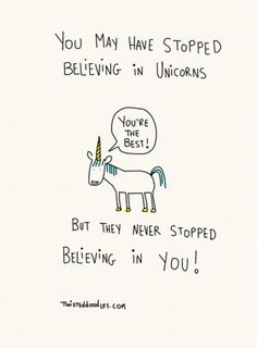 Believe in unicorns.