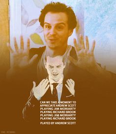 Andrew Scott playing Jim Moriarty playing Richard Brook playing Jim Moriarty. Played by Andrew Scott.