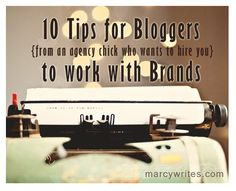 10 Tips for Bloggers to work with Brands - this is great advice from someone who works at a top agency